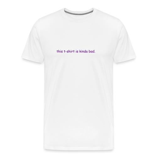 kinda bad t-shirt - Men's Premium T-Shirt