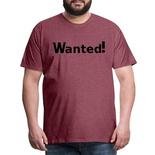 Wanted. schwarz - Männer Premium T-Shirt