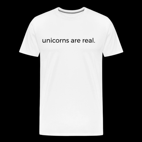 Unicorns are real. - Männer Premium T-Shirt