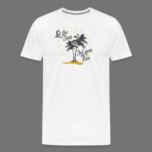 LET THE SEA SET YOU FREE Tee Shirts - Men's Premium T-Shirt