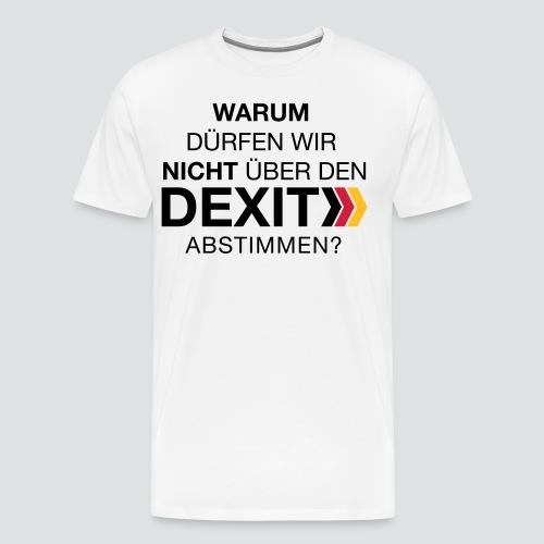 Warum nicht Dexit abstimmen? - Männer Premium T-Shirt