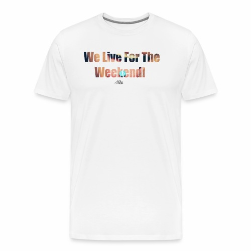 REX.13 We Live For The Weekend! - Men's Premium T-Shirt