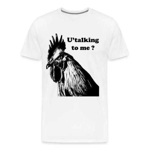 U'talking to me ? - T-shirt Premium Homme
