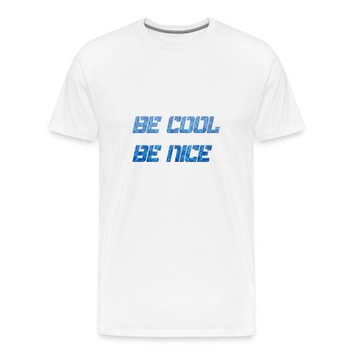 Be Cool Be Nice - Men's Premium T-Shirt