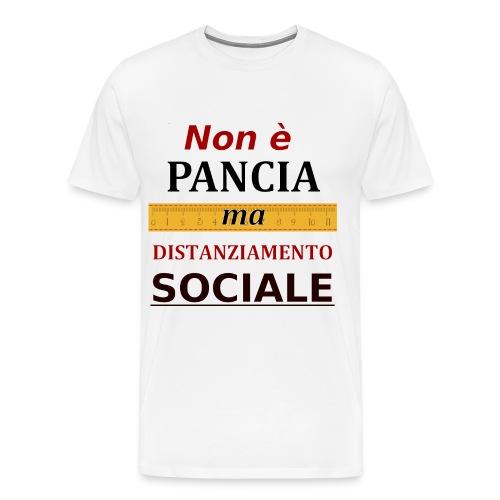 Non è Pancia ma Distanziamento Sociale - Maglietta Premium da uomo