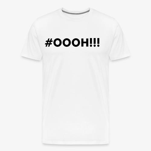 #OOOH!!! Black - Mannen Premium T-shirt