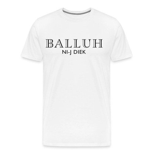 BALLUH NI-J DIEK - wit/zwart - Mannen Premium T-shirt