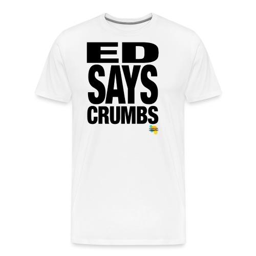 ED SAYS CRUMBS - Men's Premium T-Shirt