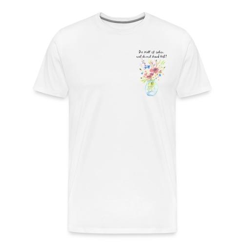 Die Welt ist schön, weil du mit drauf bist - Männer Premium T-Shirt