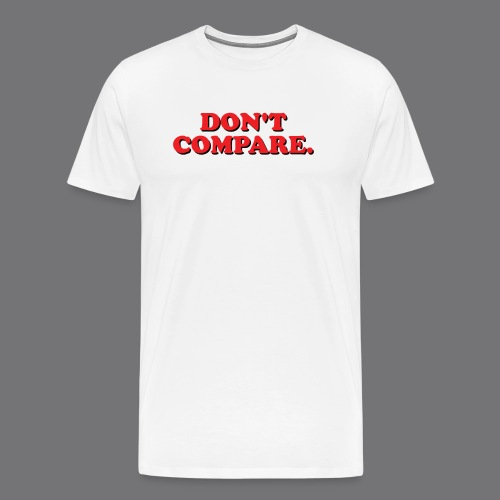 DO NOT COMPARE. Tee-shirts - Men's Premium T-Shirt