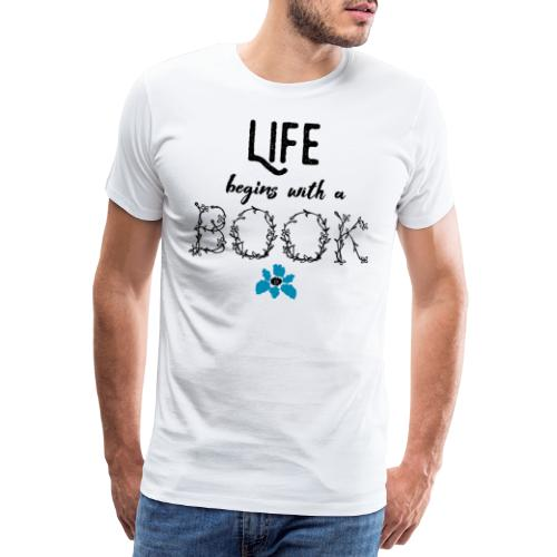 0020 life begins with a Book Bookelopels reader - Men's Premium T-Shirt