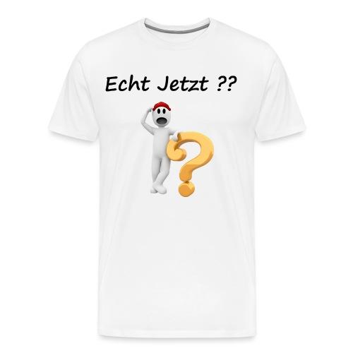 Echt Jetzt ? - Männer Premium T-Shirt