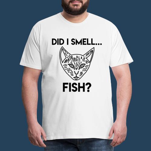 Did I smell fish? / Rieche ich hier Fisch? - Männer Premium T-Shirt