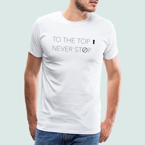 T-shirt To The Top Never Stop - Maglietta Premium da uomo
