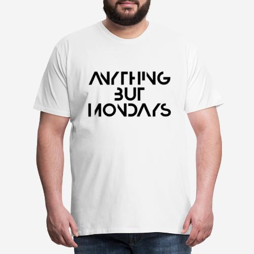alles andere als montags - Männer Premium T-Shirt