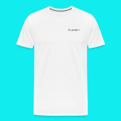 idk, google it. - Men's Premium T-Shirt