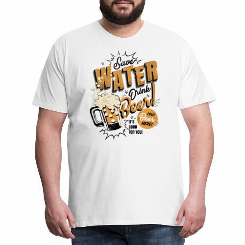 Save Water Drink Beer Trinke Wasser statt Bier - Men's Premium T-Shirt