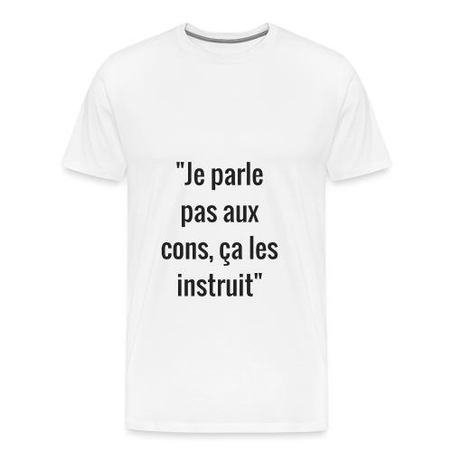Je parle pas aux cons ça les instruit  - T-shirt Premium Homme