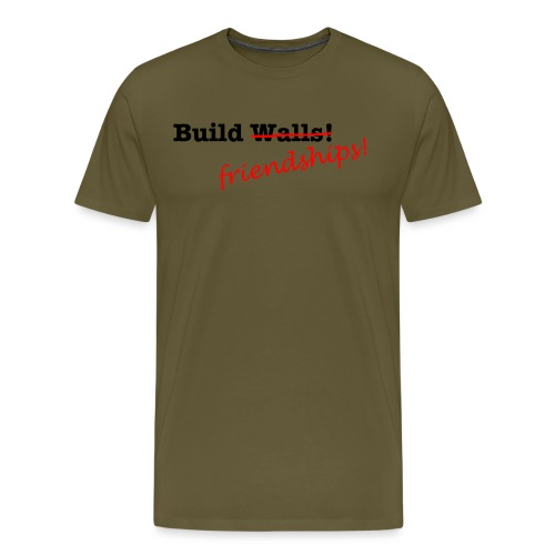 Build Friendships, not walls! - Men's Premium T-Shirt