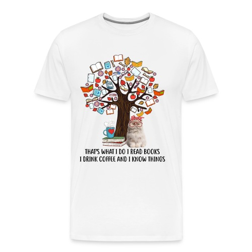 I Do I Read Books I Drink Coffee And I Know Things - Männer Premium T-Shirt