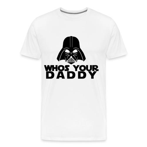 Whos your Daddy - Men's Premium T-Shirt