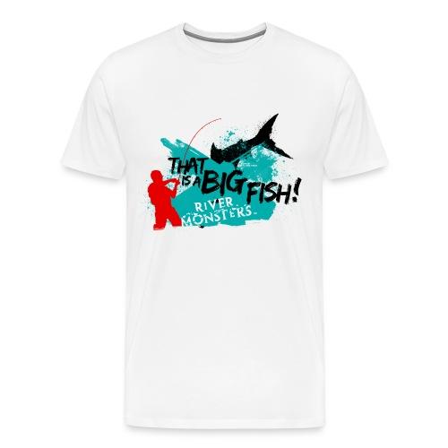 That is a big fish - Men's Premium T-Shirt