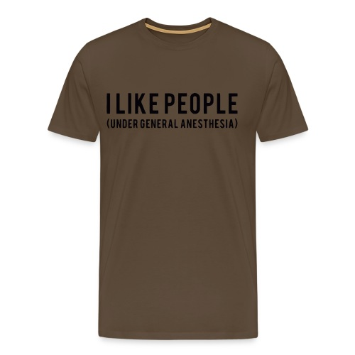 I like people under general anesthesia shirt - Men's Premium T-Shirt