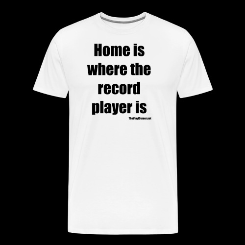 Home Is Where the record player is - Black - Men's Premium T-Shirt