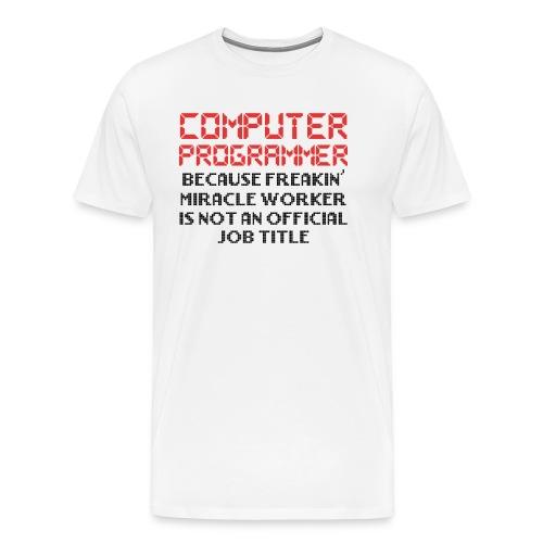 Programmer Humor Freakin Miracle Worker Is Not - Men's Premium T-Shirt