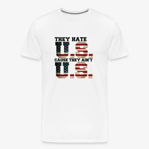 They Hate U.S. Cause They Ain't U.S. - Mannen Premium T-shirt