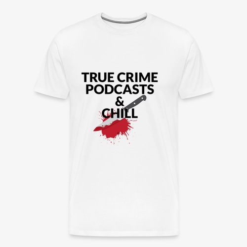 True crime podcasts and chill - Herre premium T-shirt