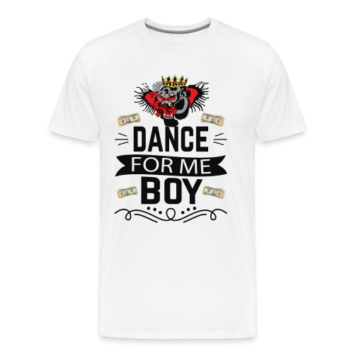 Dance for me boy - Men's Premium T-Shirt