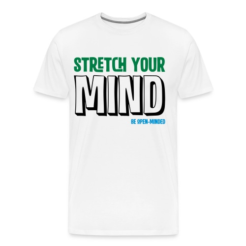 STRETCH YOU MIND - BE OPEN MINDED - Männer Premium T-Shirt