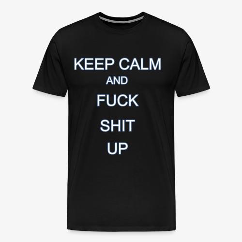 Keep Calm and Fuck Shit Up - Maglietta Premium da uomo
