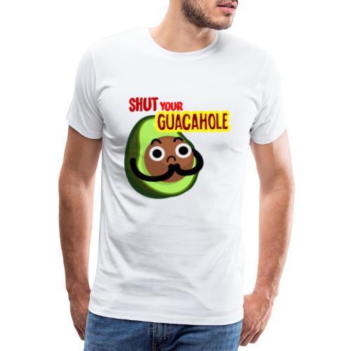 Shut your guacahole avocado - Männer Premium T-Shirt