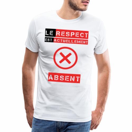 Le respect est actuellement absent - T-shirt Premium Homme