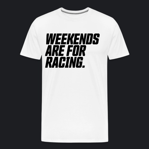 weekends are for racing - Männer Premium T-Shirt