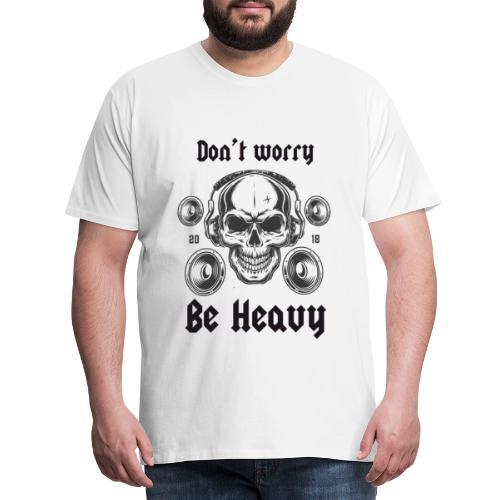 Don' t worry be happy - Camiseta premium hombre