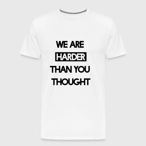 We Are Harder (Black) - Männer Premium T-Shirt