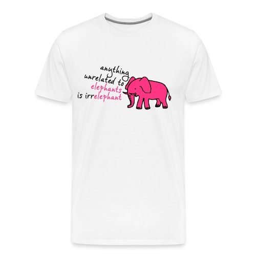 Anything unrelated to elephants is irrelephant - Mannen Premium T-shirt