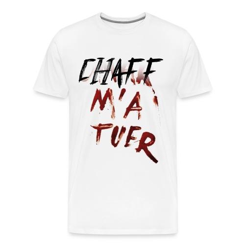 Chaff m'a tuer - T-shirt Premium Homme