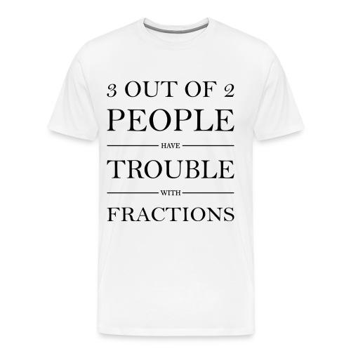 3 von 2 Personen haben Schwierigkeiten mit Brüchen - Männer Premium T-Shirt