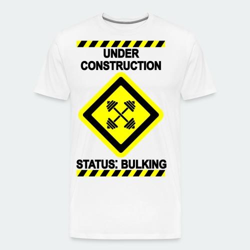 Under Construction - Bulking - Men's Premium T-Shirt