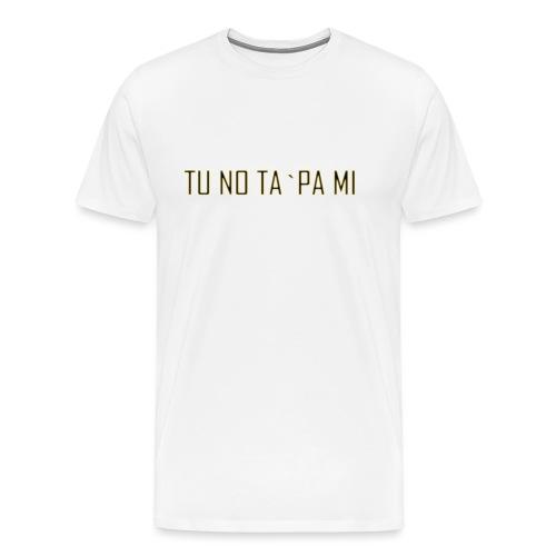 TU NO TA PA MI - Männer Premium T-Shirt