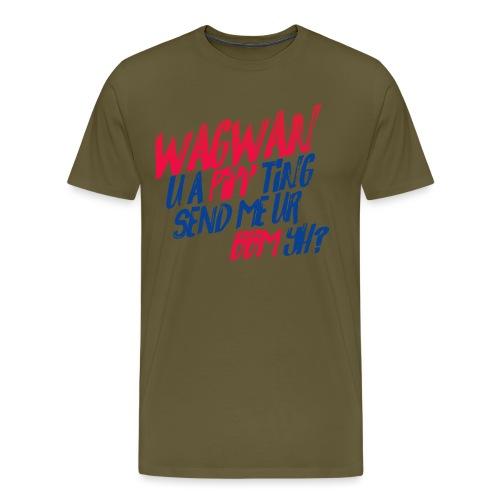 Wagwan PiffTing Send BBM Yh? - Men's Premium T-Shirt