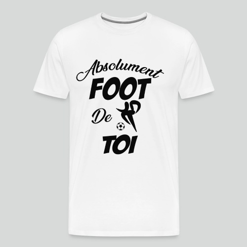 Absolument Foot de Toi (N) - T-shirt Premium Homme