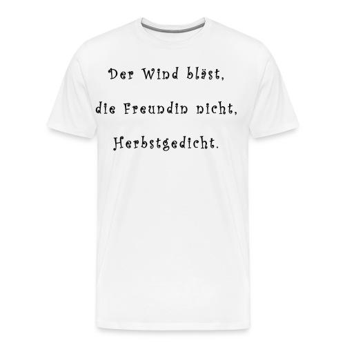 Der Wind blaest, die Freundin nicht, Herbstgedicht - Männer Premium T-Shirt