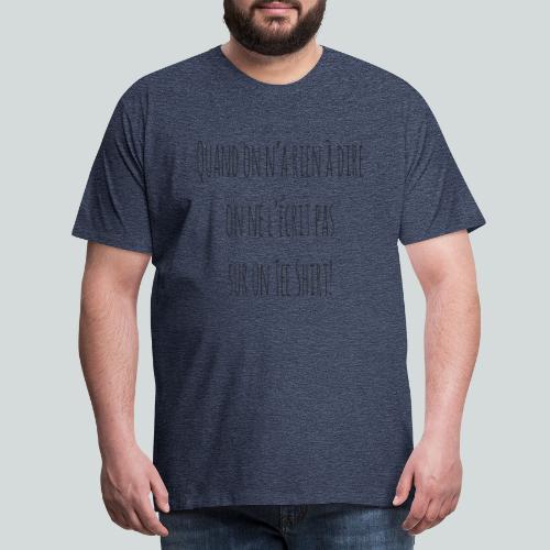 Quand on n'a rien à dire ....N - T-shirt Premium Homme