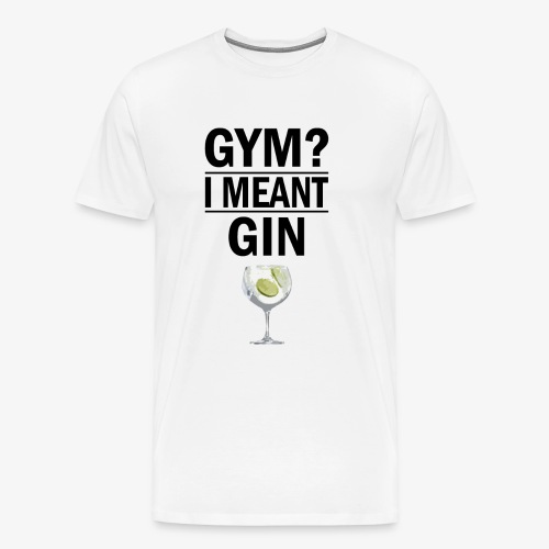 Gym? I meant Gin - Men's Premium T-Shirt