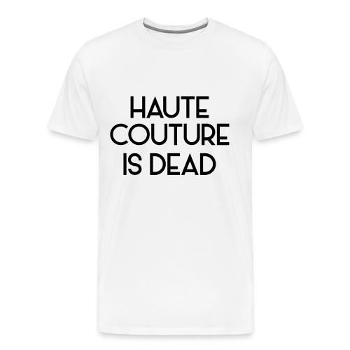 Haute Couture is dead - Männer Premium T-Shirt